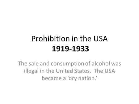 The sale and consumption of alcohol was illegal in the United States