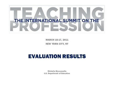 MARCH 16-17, 2011 NEW YORK CITY, NY EVALUATION RESULTS Michelle Bissonnette U.S. Department of Education.