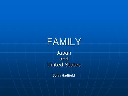 FAMILY Japanand United States John Hadfield. Focus Evolution of the family systems Evolution of the family systems Roles of the members in the family.