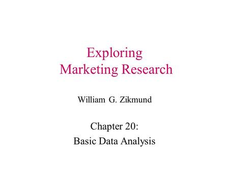 Exploring Marketing Research William G. Zikmund Chapter 20: Basic Data Analysis.