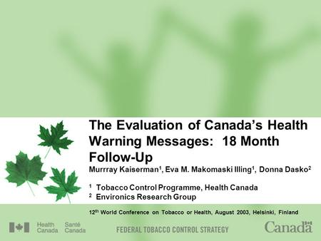 The Evaluation of Canada's Health Warning Messages: 18 Month Follow-Up Murrray Kaiserman 1, Eva M. Makomaski Illing 1, Donna Dasko 2 1 Tobacco Control.