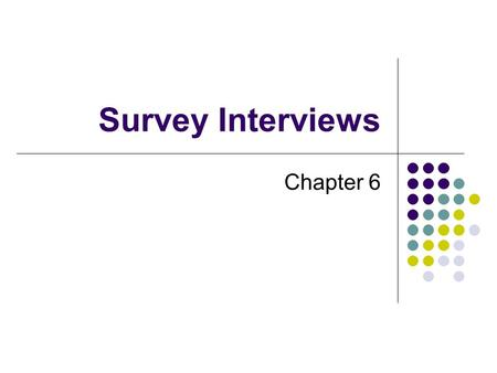 "Survey Interviews Chapter 6. Recording answers Wording crucial ""How do you feel about fee increases?"" Variety of answers ""Are you for, against, or have."