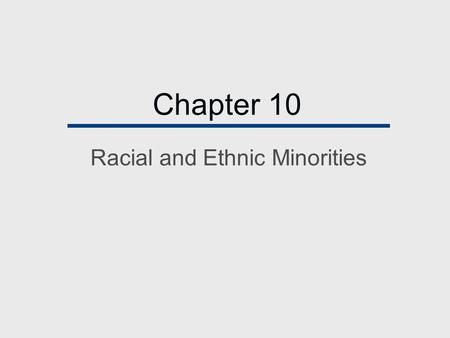 Chapter 10 Racial and Ethnic Minorities. Chapter Outline  The Concept of Race  The Concept of Ethnic Group  Patterns of Racial and Ethnic Relations.
