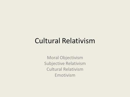an overview of cultural relativism 2001] cultural relativism 5  cultural relativists emphasize the  uniqueness of a muslim  description of the genesis of the declaration.