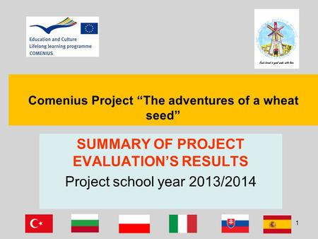 "Comenius Project ""The adventures of a wheat seed"" SUMMARY OF PROJECT EVALUATION'S RESULTS Project school year 2013/2014 1."