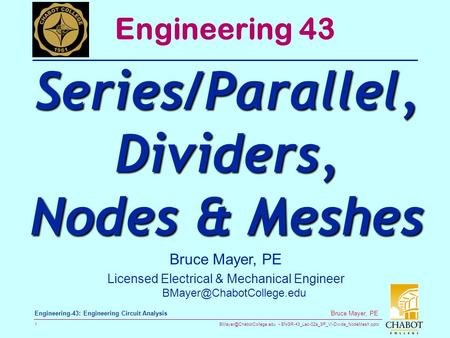 ENGR-43_Lec-02a_SP_VI-Divide_NodeMesh.pptx 1 Bruce Mayer, PE Engineering-43: Engineering Circuit Analysis Bruce Mayer, PE Licensed.