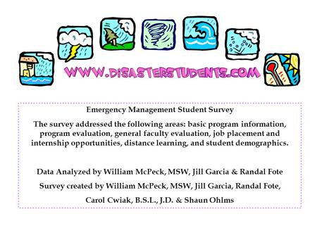 Emergency Management Student Survey The survey addressed the following areas: basic program information, program evaluation, general faculty evaluation,