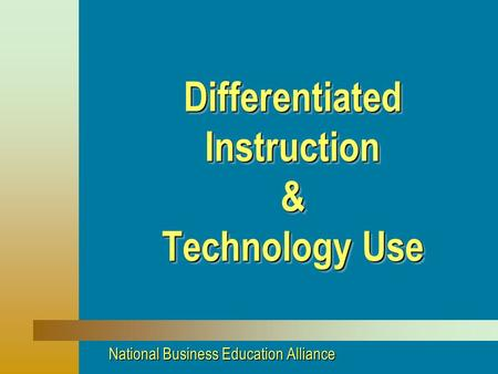 Differentiated Instruction & Technology Use National Business Education Alliance.