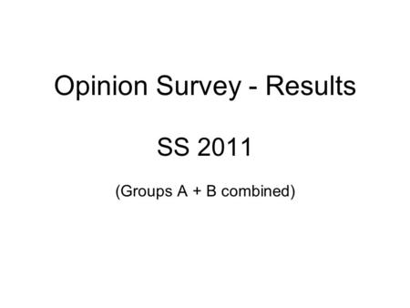 Opinion Survey - Results SS 2011 (Groups A + B combined)