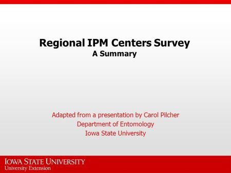 Regional IPM Centers Survey A Summary Adapted from a presentation by Carol Pilcher Department of Entomology Iowa State University.
