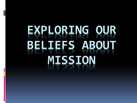 Survey Statements about mission  Origin and Purpose of God's Mission  Kingdom, Mission and Church  Who best does mission?  Evangelism and Mission.