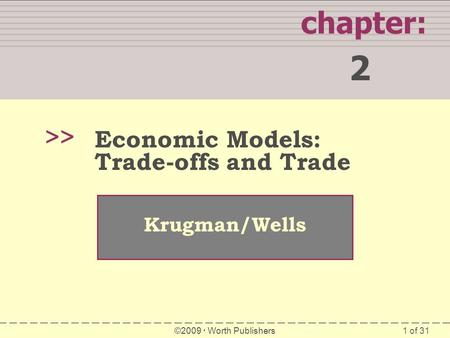 1 of 31 chapter: 2 >> Krugman/Wells ©2009  Worth Publishers Economic Models: Trade-offs and Trade.