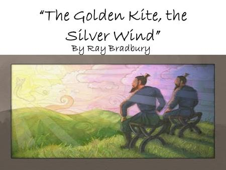 """The Golden Kite, the Silver Wind"""