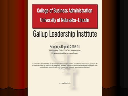 Executive Summary Researchers at the Gallup Leadership Institute study the role that positive psychological capacities play in authentic leadership and.