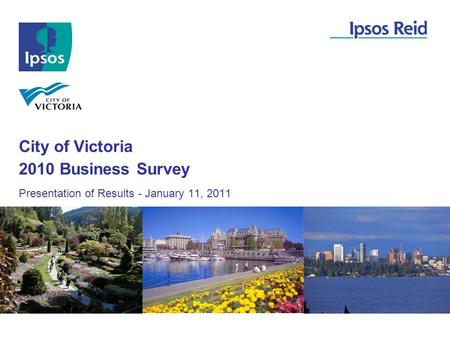 City of Victoria Presentation of Results - January 11, 2011 2010 Business Survey.