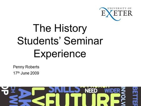 The History Students' Seminar Experience Penny Roberts 17 th June 2009.