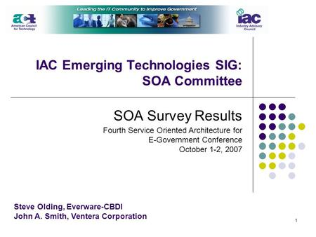 1 IAC Emerging Technologies SIG: SOA Committee SOA Survey Results Steve Olding, Everware-CBDI John A. Smith, Ventera Corporation Fourth Service Oriented.