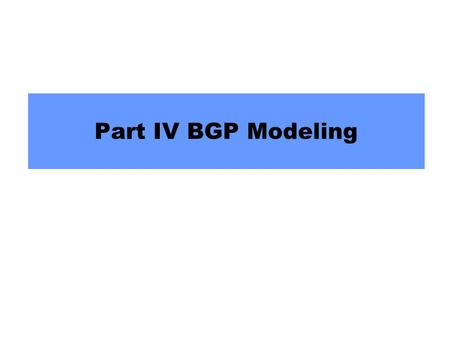 Part IV BGP Modeling. 2 BGP Is Not Guaranteed to Converge!  BGP is not guaranteed to converge to a stable routing. Policy inconsistencies can lead to.