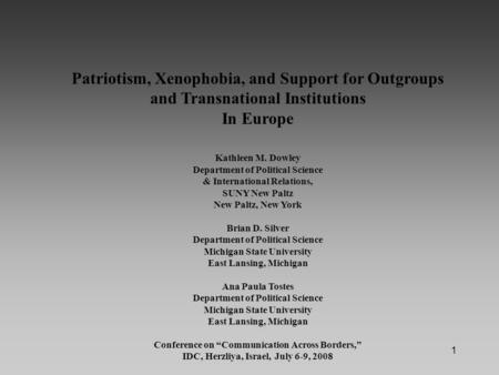 1 Patriotism, Xenophobia, and Support for Outgroups and Transnational Institutions In Europe Kathleen M. Dowley Department of Political Science & International.