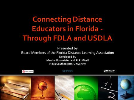 Presented by Board Members of the Florida Distance Learning Association Developed by Marsha Burmeister and Al P. Mizell Nova Southeastern University Sponsors.