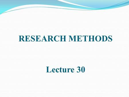 RESEARCH METHODS Lecture 30. DATA TRANSFORMATION.