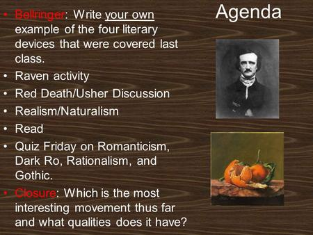 Agenda Bellringer: Write your own example of the four literary devices that were covered last class. Raven activity Red Death/Usher Discussion Realism/Naturalism.