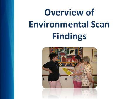 Overview of Environmental Scan Findings. Environmental Scan – Year 1 Quantitative and qualitative research methods: Surveys, Interviews, Focus Groups,