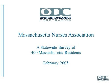 Massachusetts Nurses Association A Statewide Survey of 400 Massachusetts Residents February 2005.