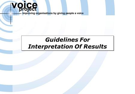 Voice Project Survey Report (c) Voice Project Pty Ltd & Access Macquarie Ltd – Overview Of Results Page 1 Guidelines For Interpretation Of Results.