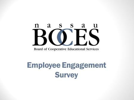 Employee Engagement Survey. Survey Surveys were emailed on June 4, 2012 (some paper surveys were used for those who have no computer access) Closed on.