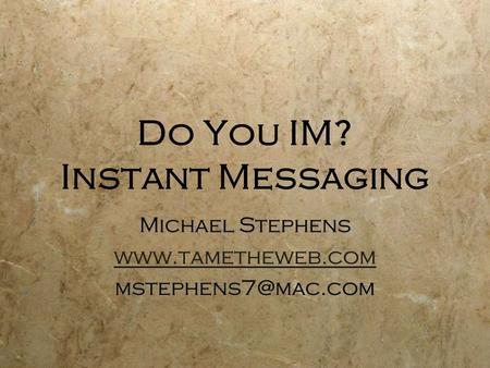 Do You IM? Instant Messaging Michael Stephens  Michael Stephens