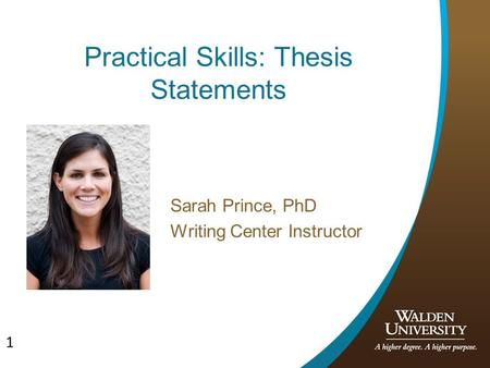 1 Practical Skills: Thesis Statements Sarah Prince, PhD Writing Center Instructor.