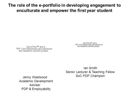 The role of the e-portfolio in developing engagement to enculturate and empower the first year student Jenny Westwood Academic Development Adviser PDP.