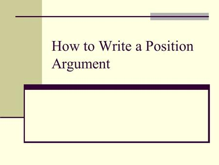 How to Write a Position Argument. Find an Issue Make a list of possible issues. Select a possible issue. Read about your issue.