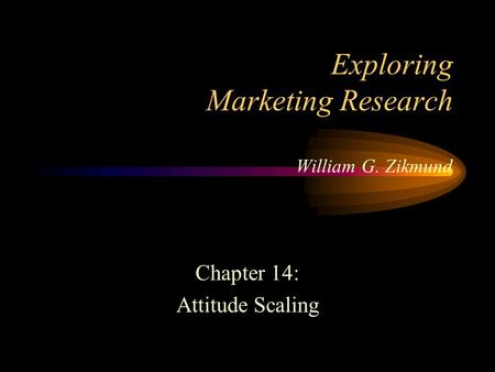 Exploring Marketing Research William G. Zikmund Chapter 14: Attitude Scaling.