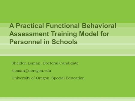Sheldon Loman, Doctoral Candidate University of Oregon, Special Education.