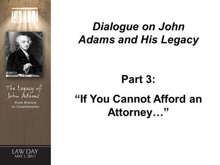 "Dialogue on John Adams and His Legacy Part 3: ""If You Cannot Afford an Attorney…"""