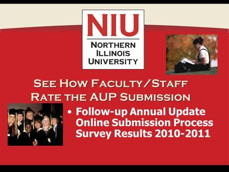 See How Faculty/Staff Rate the AUP Submission Follow-up Annual Update Online Submission Process Survey Results 2010-2011.