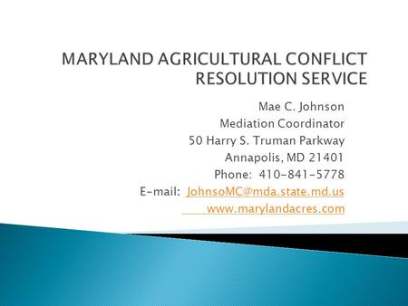 Mae C. Johnson Mediation Coordinator 50 Harry S. Truman Parkway Annapolis, MD 21401 Phone: 410-841-5778