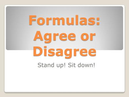 Formulas: Agree or Disagree Stand up! Sit down!. The area of the rectangle is 255 cm² and the perimeter of the rectangle is 64 cm. 15 cm 17 cm.