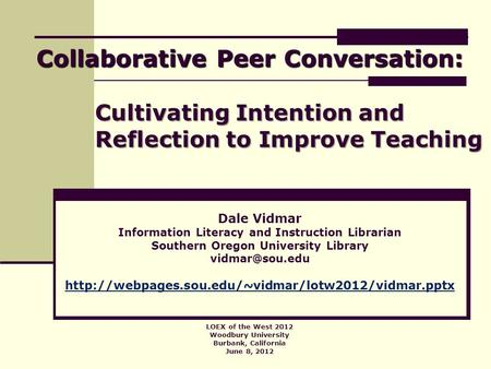 Cultivating Intention and Reflection to Improve Teaching Dale Vidmar Information Literacy and Instruction Librarian Southern Oregon University Library.