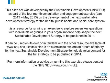 Www.sdu.nhs.uk This slide set was developed by the Sustainable Development Unit (SDU) as part of the four month consultation and engagement exercise (Jan.
