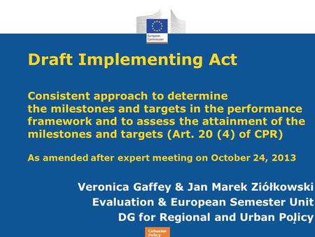 Regional Policy Draft Implementing Act Consistent approach to determine the milestones and targets in the performance framework and to assess the attainment.