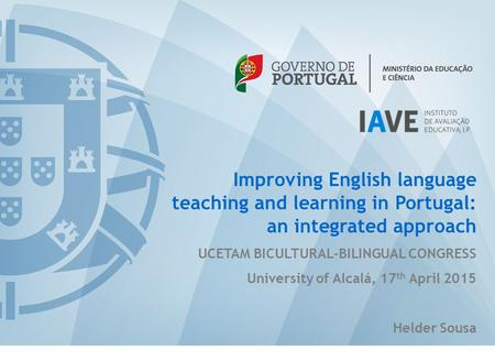 Improving English language teaching and learning in Portugal: an integrated approach UCETAM BICULTURAL-BILINGUAL CONGRESS University of Alcalá, 17 th April.
