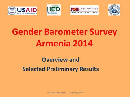 Gender Barometer Survey Armenia 2014 Overview and Selected Preliminary Results ASU Melikian Center 26 January 2015.