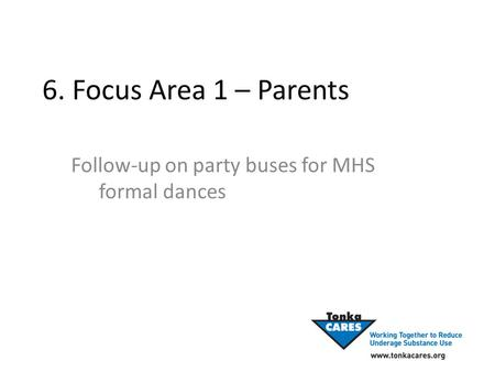 6. Focus Area 1 – Parents Follow-up on party buses for MHS formal dances.