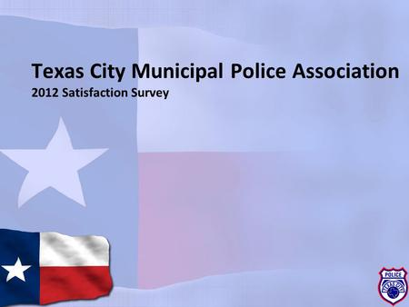 Texas City Municipal Police Association 2012 Satisfaction Survey.