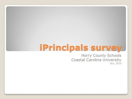 IPrincipals survey Horry County Schools Coastal Carolina University Nov. 2010.