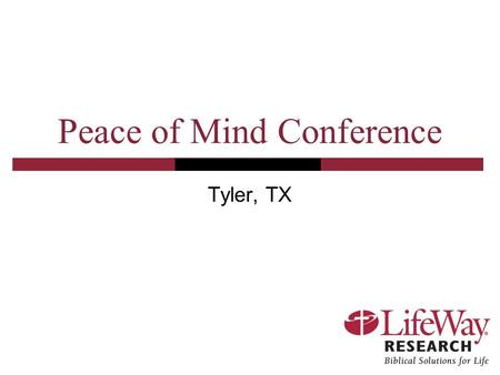 Peace of Mind Conference Tyler, TX. Peace of Mind Conference Survey of 1,000 Protestant Pastors Survey of 355 Protestants who have been diagnosed with.