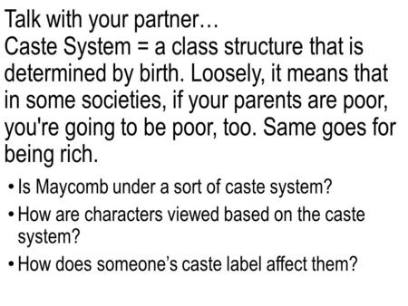 Talk with your partner… Caste System = a class structure that is determined by birth. Loosely, it means that in some societies, if your parents are poor,